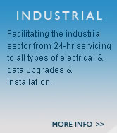 Industrial - Facilitating the industrial sector from 24-hr servicing to all types of electrical & data upgrades & installation.